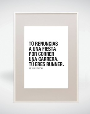 Lámina motivacion running: Tú renuncias a una fiesta por correr una carrera. Tú eres runner.